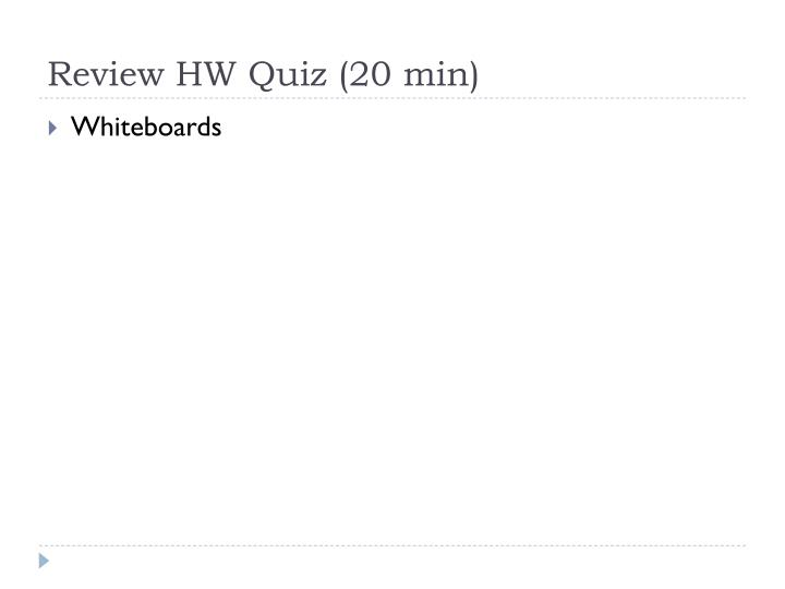 Review HW Quiz (20 min)