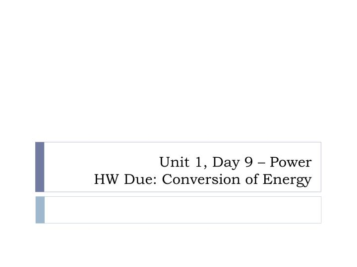 Unit 1 day 9 power hw due conversion of energy