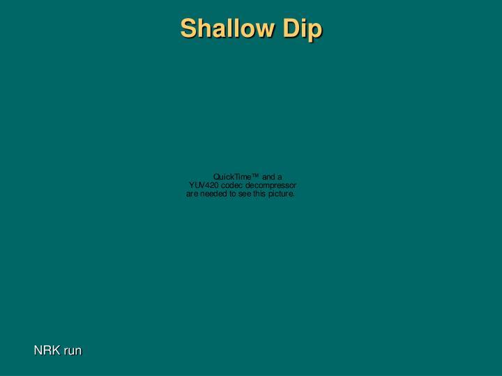 Shallow Dip