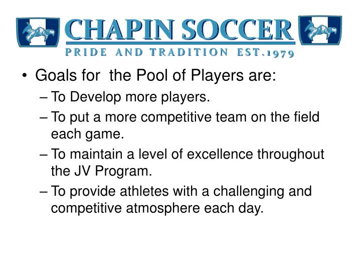 Goals for  the Pool of Players are: