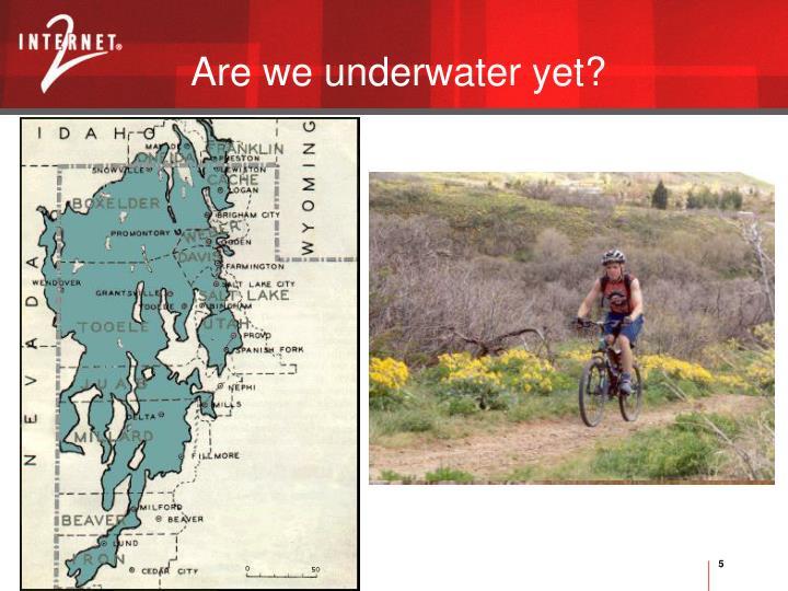 Are we underwater yet?