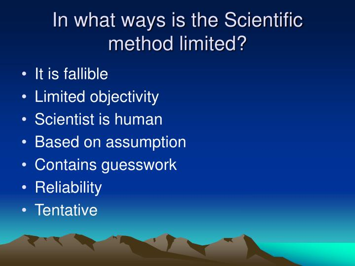 In what ways is the Scientific method limited?