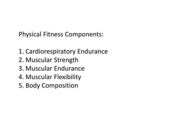 Physical Fitness Components:
