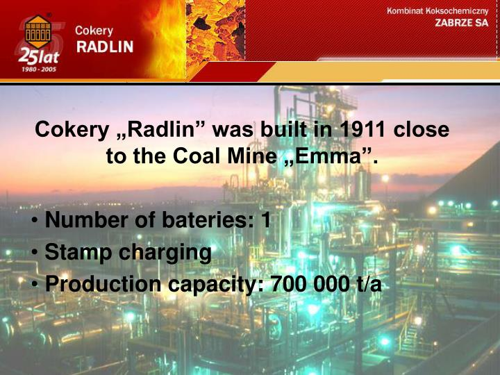 "Cokery ""Radlin"" was built in 1911 close to the Coal Mine ""Emma""."