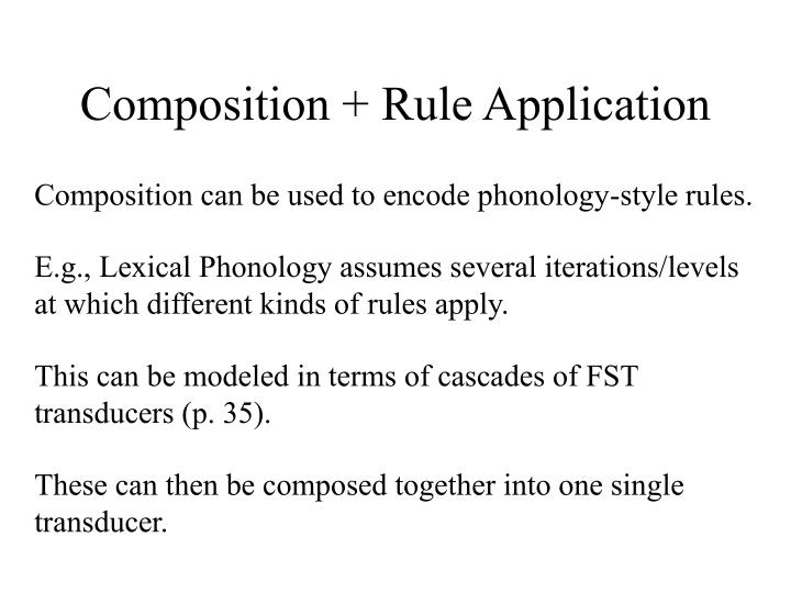 Composition + Rule Application