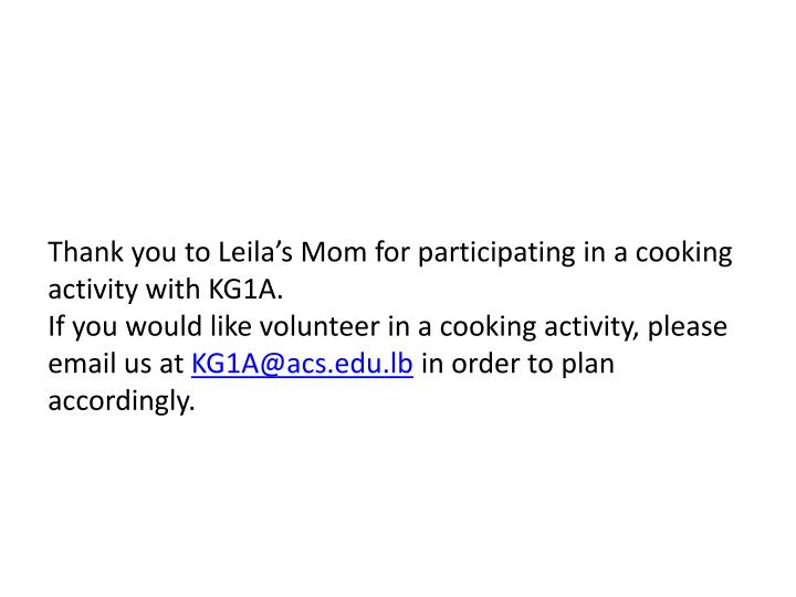 Thank you to Leila's Mom for participating in a cooking activity with KG1A.