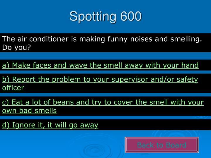 Spotting 600