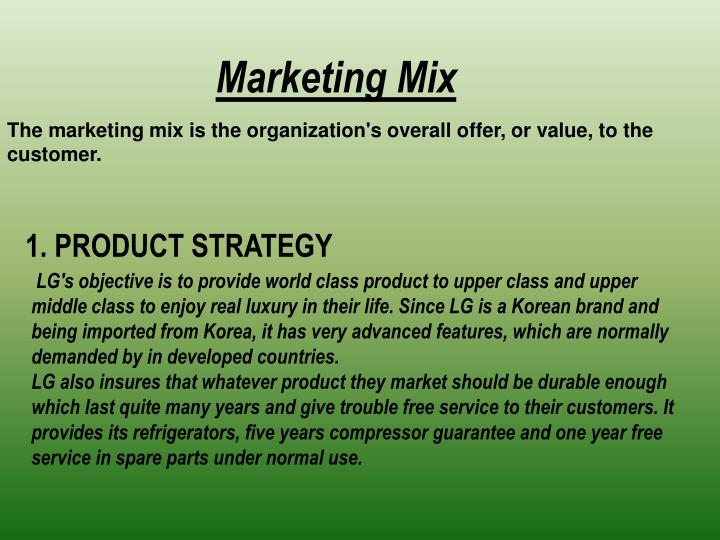 The marketing mix is the organization's overall offer, or value, to the customer.