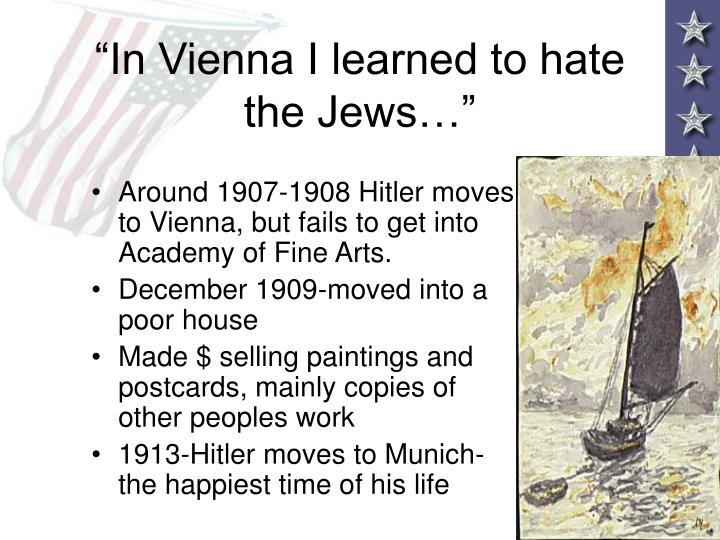 """In Vienna I learned to hate the Jews…"""