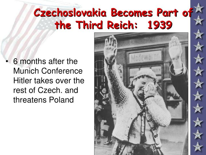 6 months after the Munich Conference Hitler takes over the rest of Czech. and threatens Poland