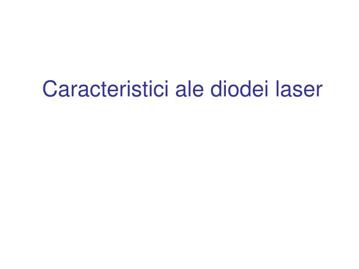 Caracteristici ale diodei laser