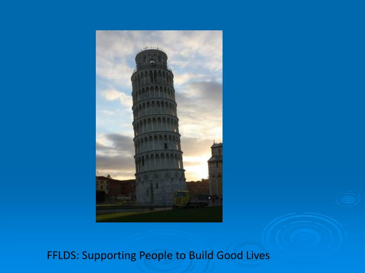 FFLDS: Supporting People to Build Good Lives