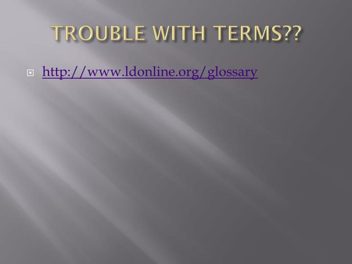 TROUBLE WITH TERMS??