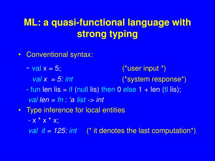 Ml a quasi functional language with strong typing