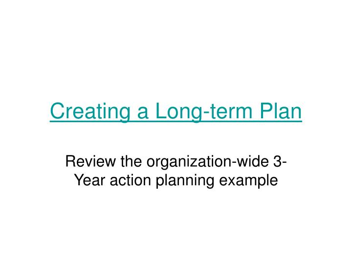 Creating a Long-term Plan