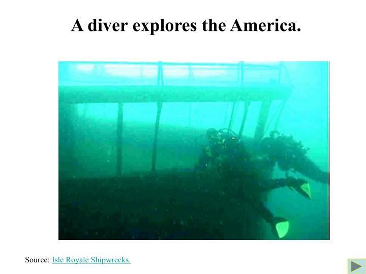 A diver explores the America.