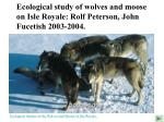 ecological study of wolves and moose on isle royale rolf peterson john fucetish 2003 2004