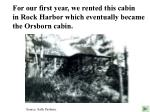 for our first year we rented this cabin in rock harbor which eventually became the orsborn cabin