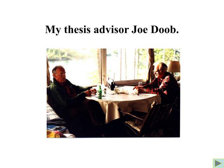 My thesis advisor Joe Doob.