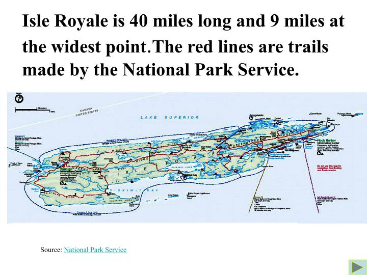 Isle Royale is 40 miles long and 9 miles at the widest point