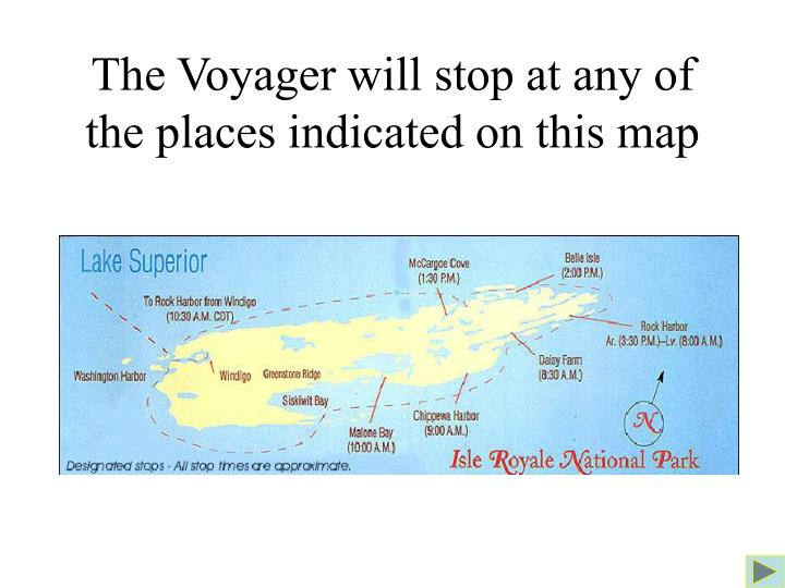 The Voyager will stop at any of the places indicated on this map