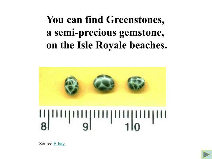 You can find Greenstones,