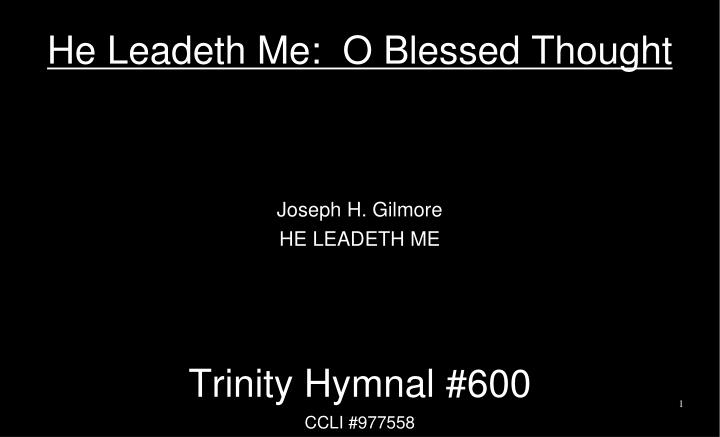 He Leadeth Me:  O Blessed Thought