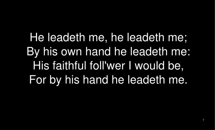 He leadeth me, he leadeth me;