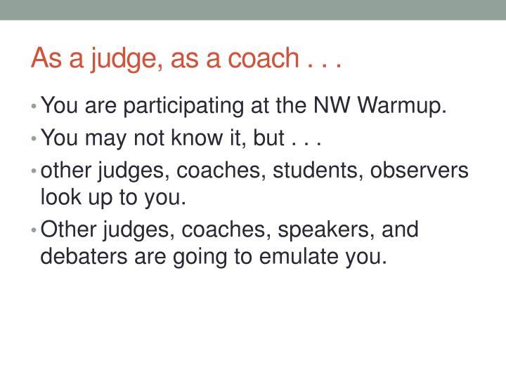 As a judge, as a coach . . .