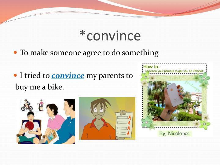 *convince
