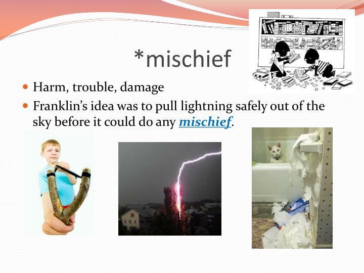 *mischief