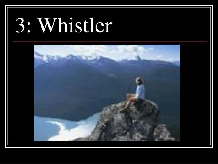 3: Whistler