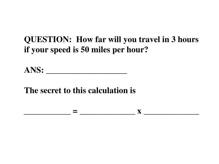 QUESTION:  How far will you travel in 3 hours