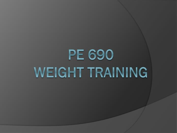 Pe 690 weight training