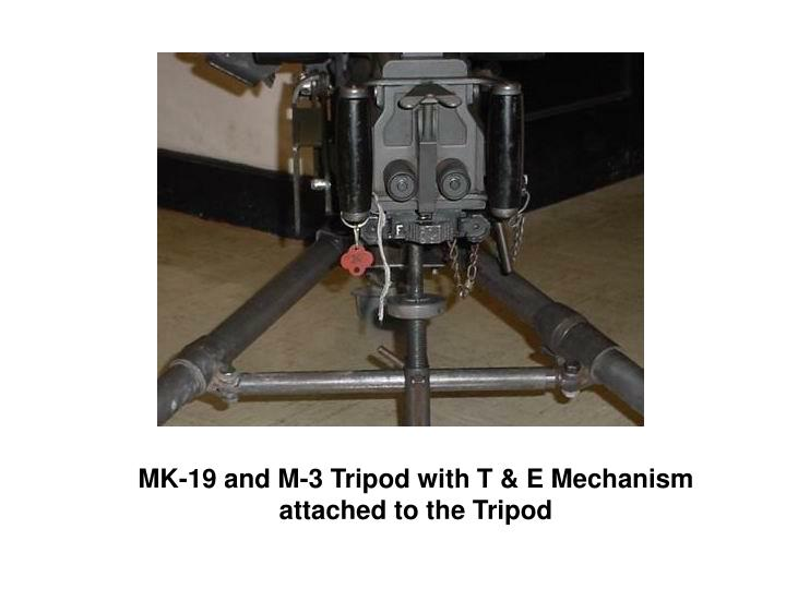 MK-19 and M-3 Tripod with T & E Mechanism attached to the Tripod
