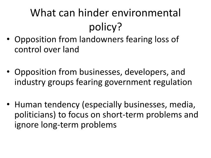 What can hinder environmental policy?