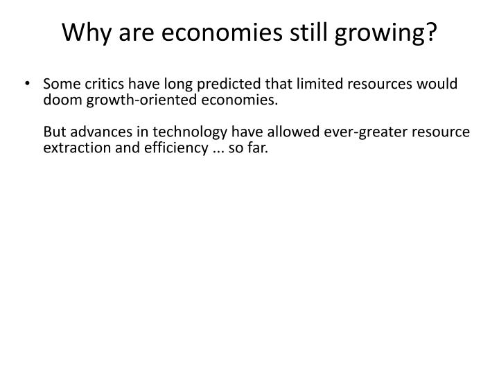 Why are economies still growing?