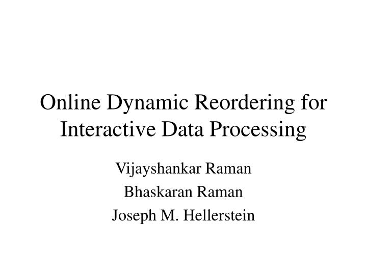 Online Dynamic Reordering for Interactive Data Processing