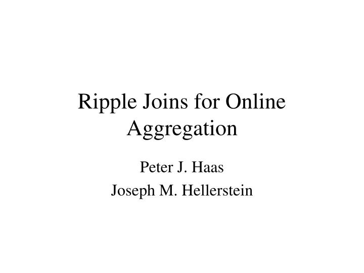 Ripple Joins for Online Aggregation