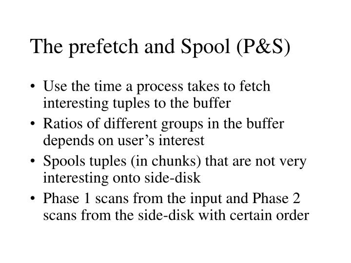 The prefetch and Spool (P&S)