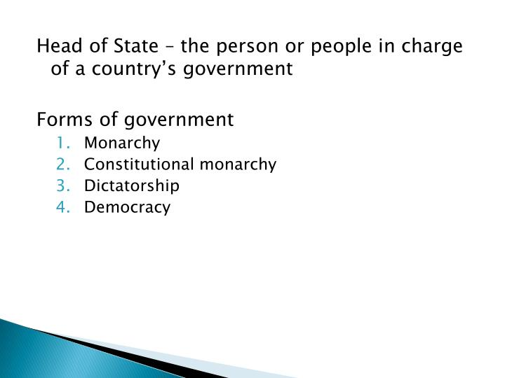 Head of State – the person or people in charge of a country's government