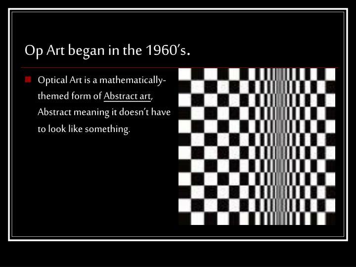 Op Art began in the 1960's
