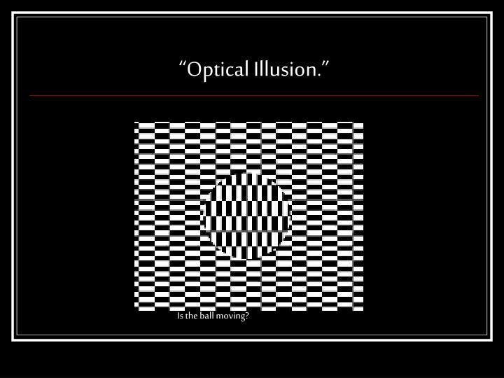 """""""Optical Illusion."""""""