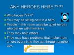 any heroes here