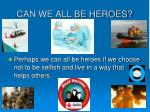 can we all be heroes