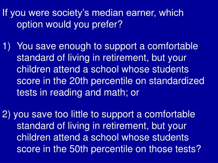 If you were society's median earner, which option would you prefer?