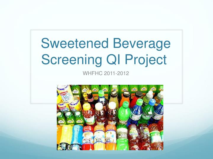 Sweetened beverage screening qi project