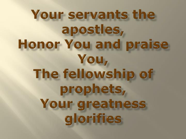 Your servants the apostles,
