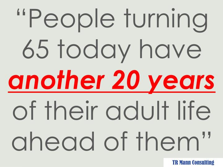 """People turning 65 today have"