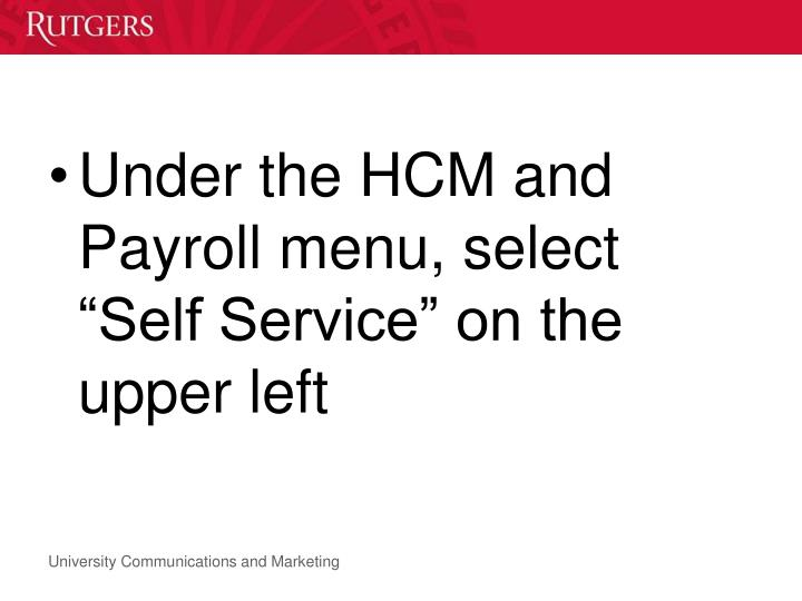 "Under the HCM and Payroll menu, select ""Self Service"" on the upper left"